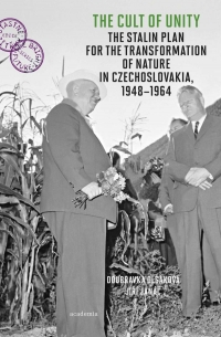 Kniha - The Cult of Unity - The Stalin Plan for the Transformation of Nature in Czechoslovakia 1948-1964